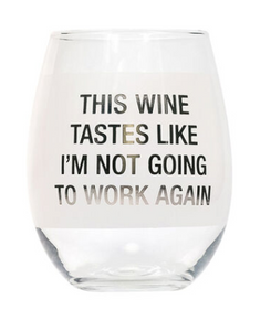 This Wine Tastes Like I'm Not Going To Work Again Wine Glass