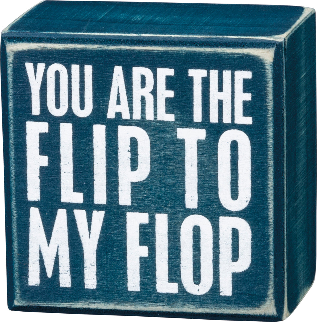 Box Sign - You Are The Flip To My Flop