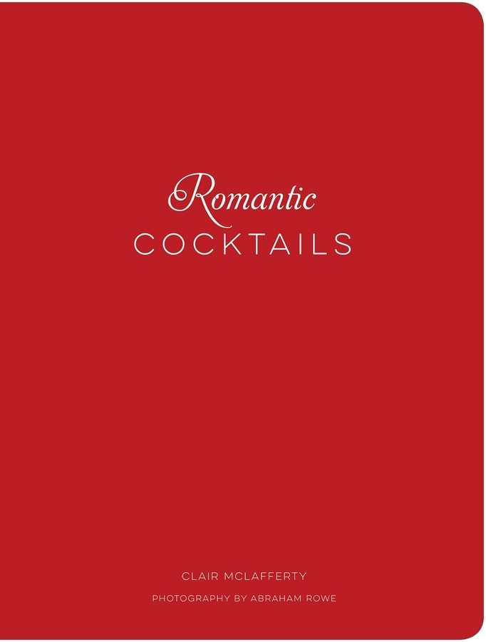 Romantic Cocktails: Craft Cocktail Recipes for Couples, Crushes, and Star-Crossed Lovers