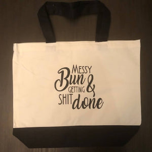 Messy Bun & Getting Shit Done Tote Bag - HandmadeSask