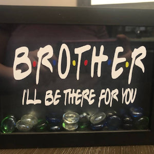 Brother - I'll be There For You Shadow Box - HandmadeSask
