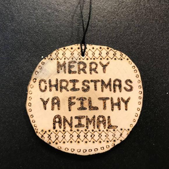 Christmas Ornament - ya filthy animal - HandmadeSask