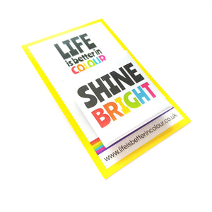 Shine Bright Square Badge - Life is Better in Colour