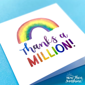 Thanks a Million - Rainbow Greetings Card - Now Then Sunshine! - Thank you card