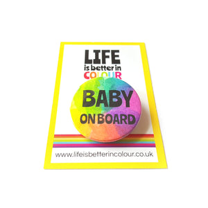 Baby on Board Badge - Rainbow button Badge - Life is Better in Colour