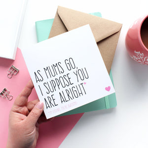 As mum's go I suppose you're alright - Purple Tree Designs - Mum birthday card - Mother's Day card