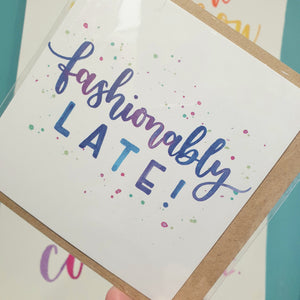 Fashionably Late! - Greetings Card - Late Birthday card - Now Then Sunshine!