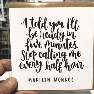 I told you I'd be ready in five minutes... Greetings Card - Now Then Sunshine! - Marilyn Monroe quote - late birthday