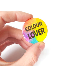 Load image into Gallery viewer, Colour Lover Badge - Rainbow button Badge - Life is Better in Colour