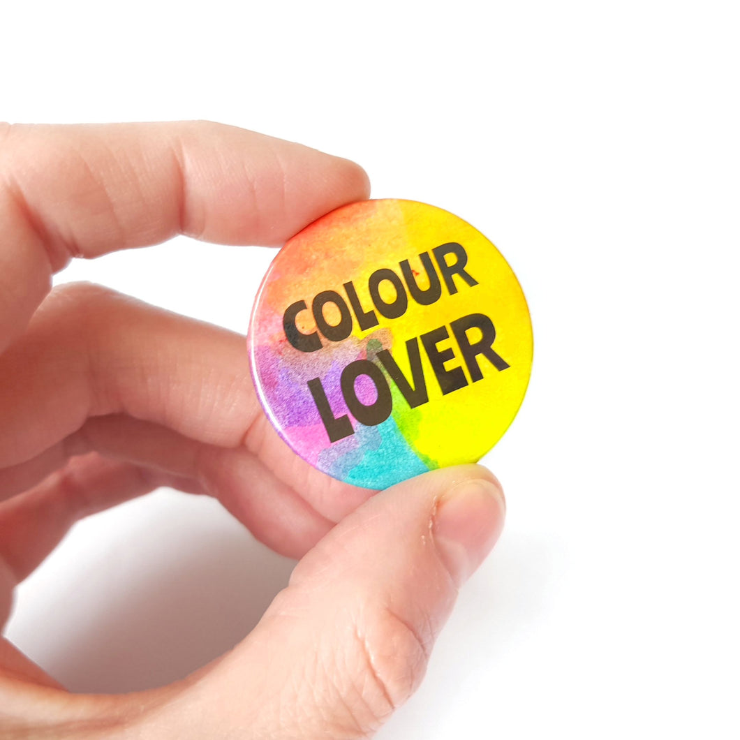 Colour Lover Badge - Rainbow button Badge - Life is Better in Colour