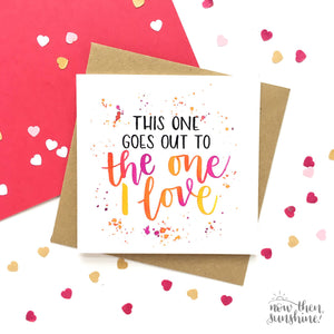 This one goes out to the one I love - Greetings Card - Now Then Sunshine! - Anniversary, wedding, Valentines