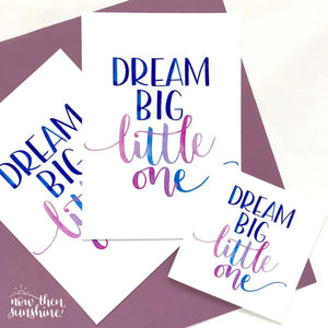 Dream Big Little One Calligraphy Print - Now Then, Sunshine!