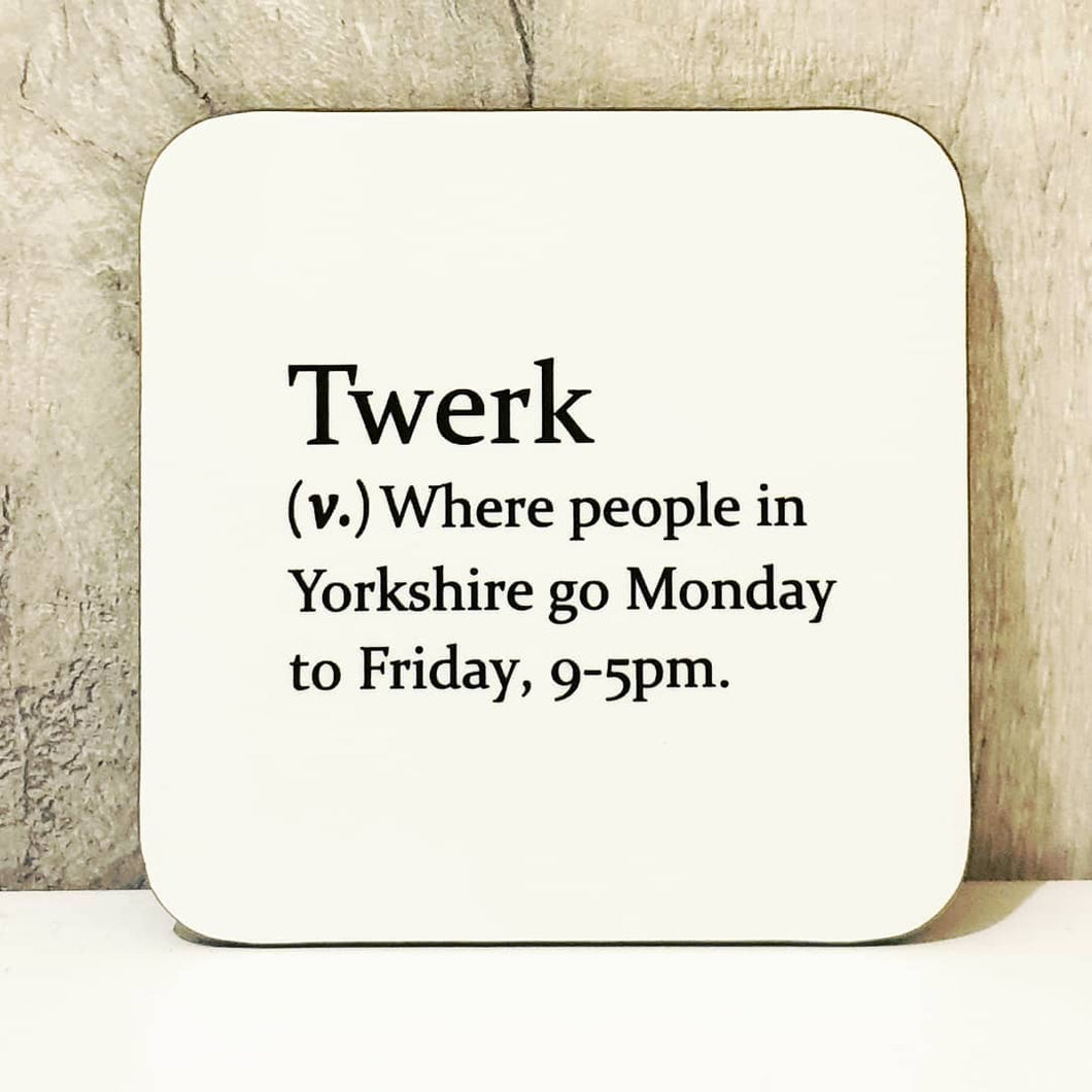 Sarcastic dictionary definition coaster - Twerk - Yorkshire work