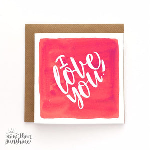 I love you - Greetings Card - Now Then Sunshine! - Anniversary, wedding, Valentines