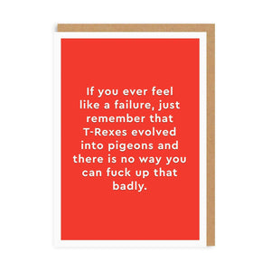 Feel like a failure - T Rexes evolved into Pigeons - straight talking cards - Funny Greetings Card