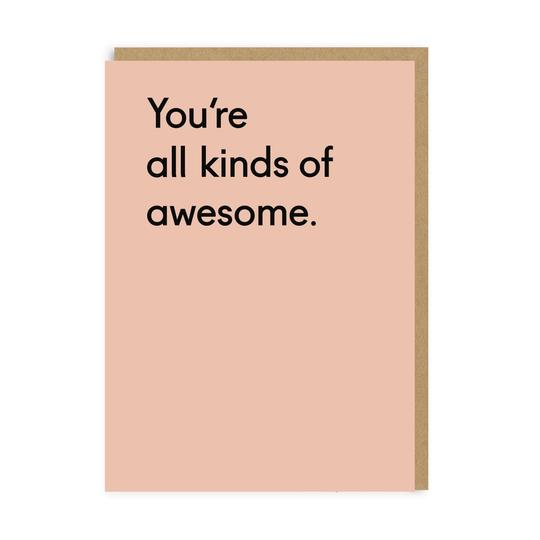 You're all kinds of awesome - greetings card - birthdays - congratulations - motivation