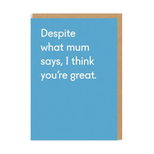 Despite what mum says - greetings card - birthdays - straight talking cards