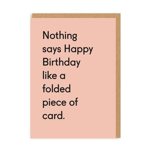 Nothing says happy birthday like a folded piece of card - birthday card - sarcastic cards - straight talking cards