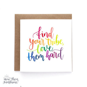 Find your tribe, love them hard Greetings Card - Now Then Sunshine! - Rainbow