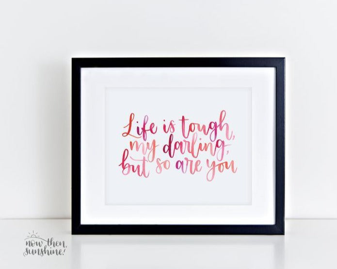 Life is tough Calligraphy print - Now Then, Sunshine! - Empowering gifts for her