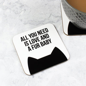 All you need is love and a furbaby coaster - Cat Lovers