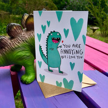 Load image into Gallery viewer, You're annoying but I love you anyway - motivational card - Katie Abey - Anniversary - Wedding