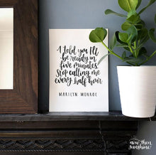 Load image into Gallery viewer, I told you I'd be ready in five minutes Calligraphy print - Now Then, Sunshine! - Marilyn Monroe quote