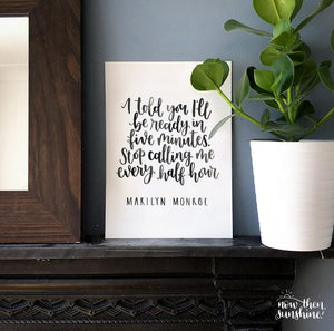 I told you I'd be ready in five minutes Calligraphy print - Now Then, Sunshine! - Marilyn Monroe quote