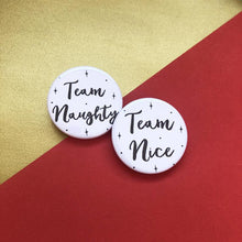 Load image into Gallery viewer, Naughty or Nice button badge - Christmas Gift Idea - Thriftbox - Team Naughty or Team Nice