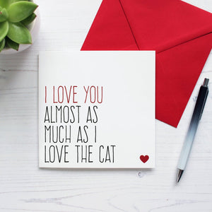I love you almost as much as the Cat greetings card