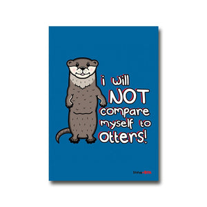I will not compare myself to Otters - motivational postcard