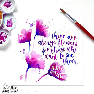 There are always Flowers for those who want to see them Calligraphy print - Now Then, Sunshine! - Henri Matisse quote - Gardening Lovers