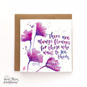 There are always flowers... quote greetings card -  Now Then Sunshine!