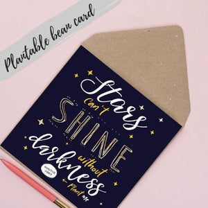 Plantable Bean Greetings Card - Motivational - Stars cannot shine without darkness