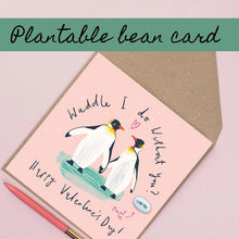 Load image into Gallery viewer, Valentines card - Waddle I do without you - Penguin puns - Plantable Bean Greetings Card - Valentines, Weddings, Anniversaries - Lucy and Lolly