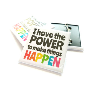 I have the power to make things happen Square Badge - Life is Better in Colour