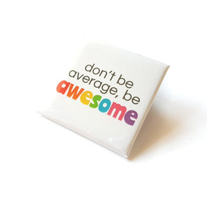 Don't be average, be awesome Square Badge - Life is Better in Colour