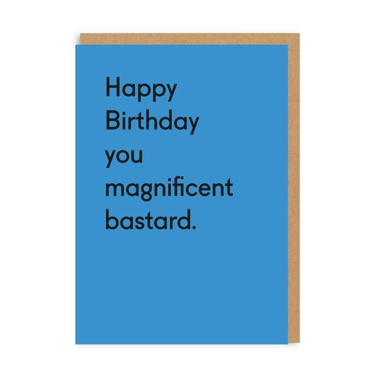 You Magnificent Ba***rd - birthday card - sarcastic cards - straight talking cards