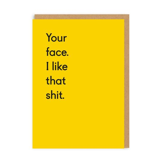Your face I like that shit - greetings card -OHHDeer - Valentines