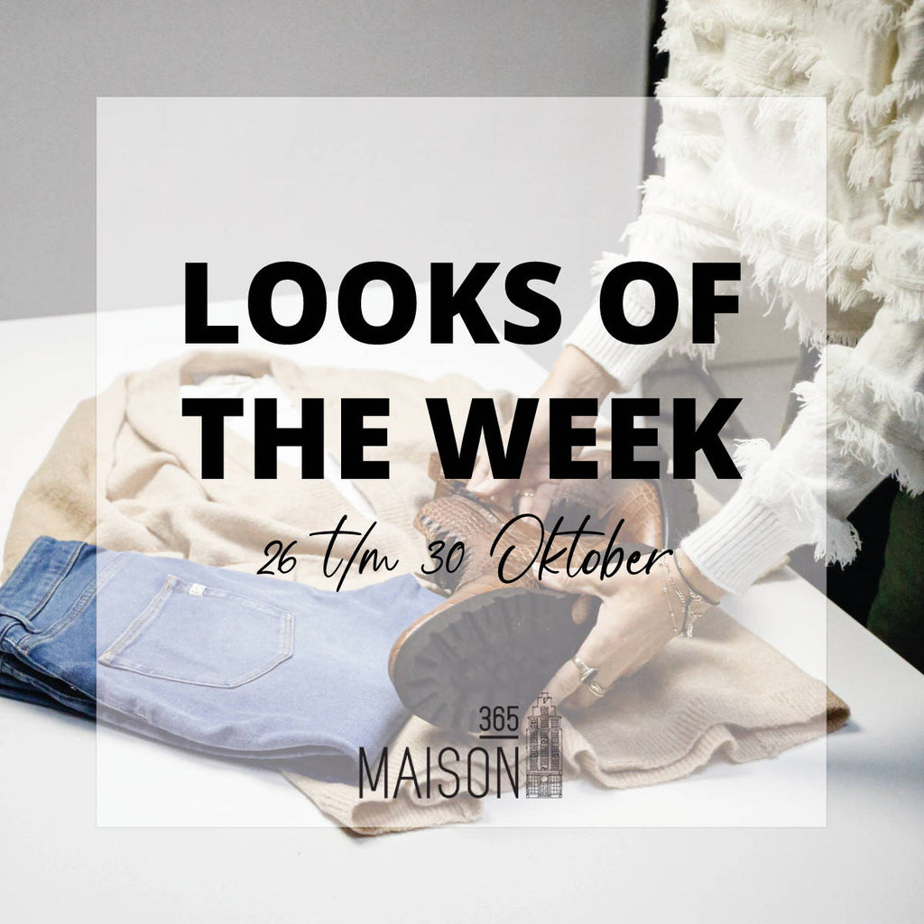 LOOKS OF THE WEEK -  26 t/m 30 oktober