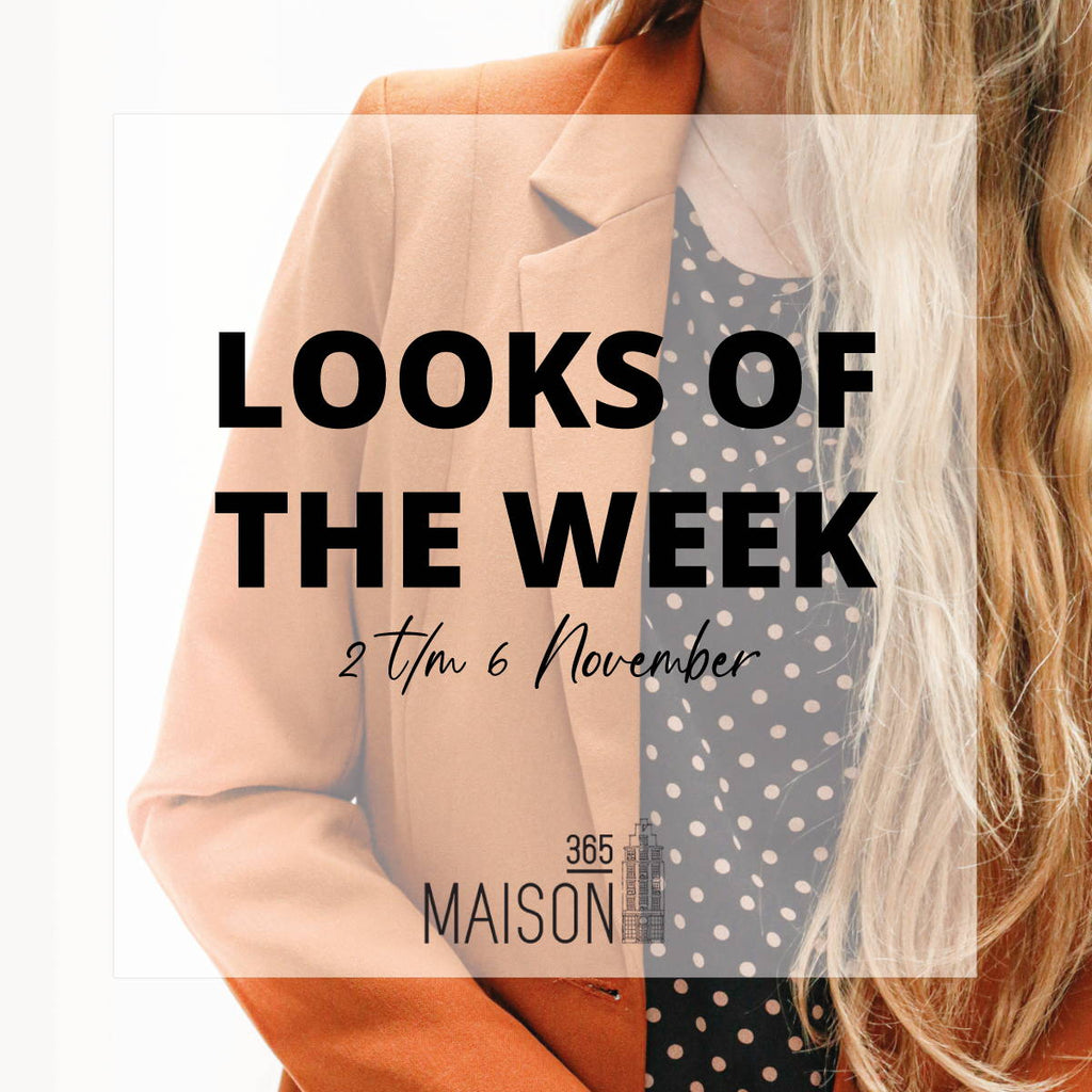 LOOKS OF THE WEEK - 2 t/m 6 november