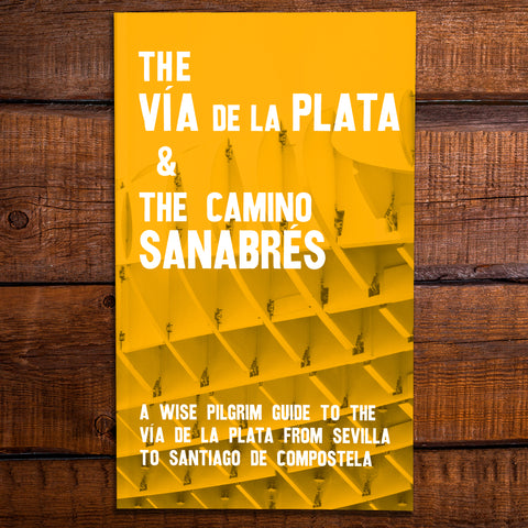 Wise Pilgrim: The Vía de la Plata and the Camino Sanabrés - A Guide to the Camino from Sevilla to Santiago (W/FREE Passport)