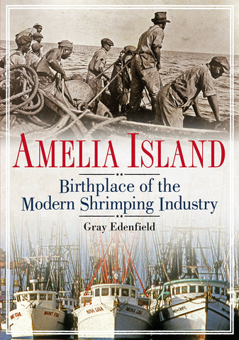 Amelia Island: Birthplace of The Modern Shrimping Industry Book | The Book Loft