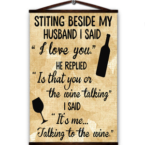Alcohol canvas poster sitting beside my husband i said i love you he replied that you i said it's me talking to the wine