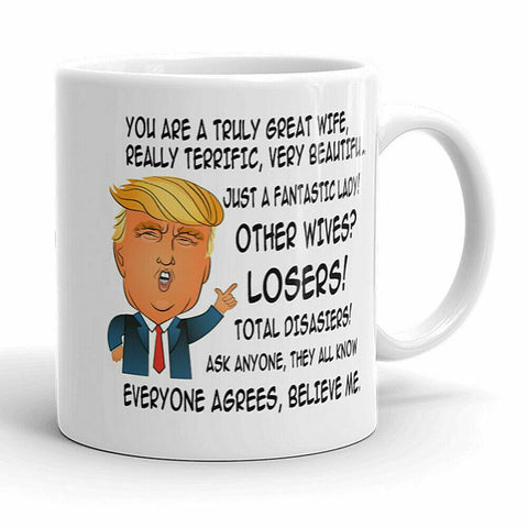 11 oz Coffee Ceramic Mug You Are A Truly Great Wife Trump Perfect Gift For Wife