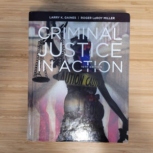 Criminal Justice in Action by Larry K. Gaines and Roger Leroy Miller