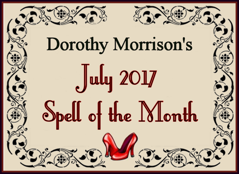 Dorothy Morrison's July 2017 Spell of the Month