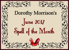 Dorothy Morrison's June 2017 Spell of the Month