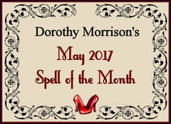Dorothy Morrison's May 2017 Spell of the Month