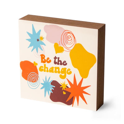 Be the Change Decorative Block - SW Inspire | Inspire Kindness | The Dash Poem